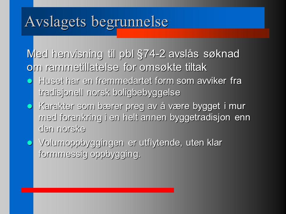 Avslagets begrunnelse Huset har en fremmedartet form som avviker fra tradisjonell norsk boligbebyggelse Huset har en fremmedartet form som avviker fra