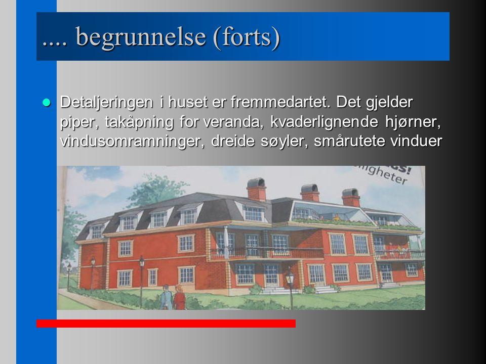 .... begrunnelse (forts) Detaljeringen i huset er fremmedartet. Det gjelder piper, takåpning for veranda, kvaderlignende hjørner, vindusomramninger, d