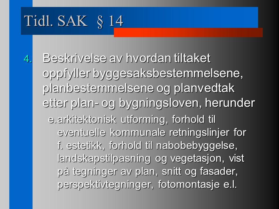 Tidl. SAK § 14 4. Beskrivelse av hvordan tiltaket oppfyller byggesaksbestemmelsene, planbestemmelsene og planvedtak etter plan- og bygningsloven, heru