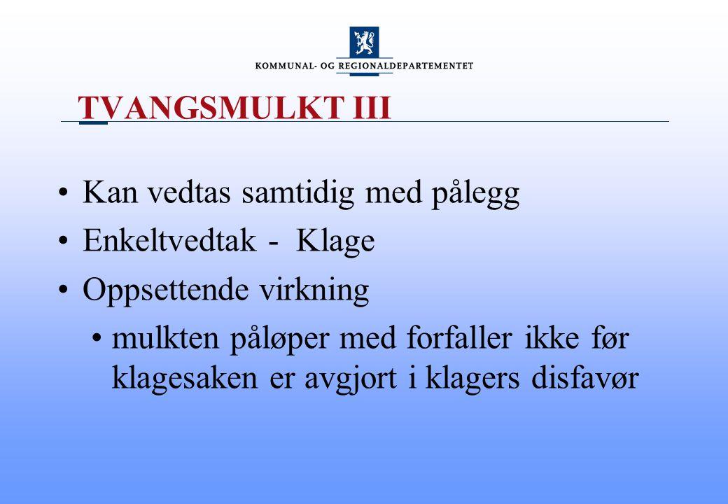 TVANGSMULKT III Kan vedtas samtidig med pålegg Enkeltvedtak - Klage Oppsettende virkning mulkten påløper med forfaller ikke før klagesaken er avgjort