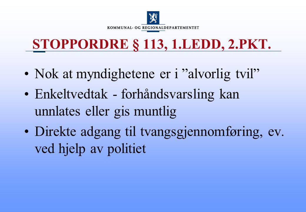 """STOPPORDRE § 113, 1.LEDD, 2.PKT. Nok at myndighetene er i """"alvorlig tvil"""" Enkeltvedtak - forhåndsvarsling kan unnlates eller gis muntlig Direkte adgan"""