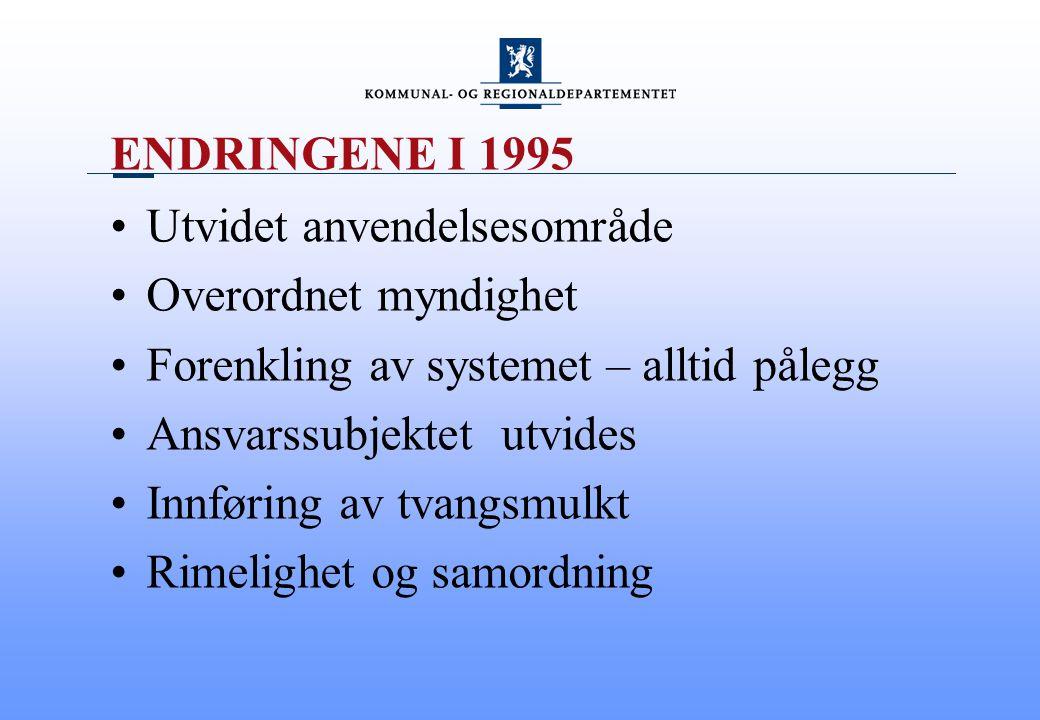 ENDRINGENE I 1995 Utvidet anvendelsesområde Overordnet myndighet Forenkling av systemet – alltid pålegg Ansvarssubjektet utvides Innføring av tvangsmu