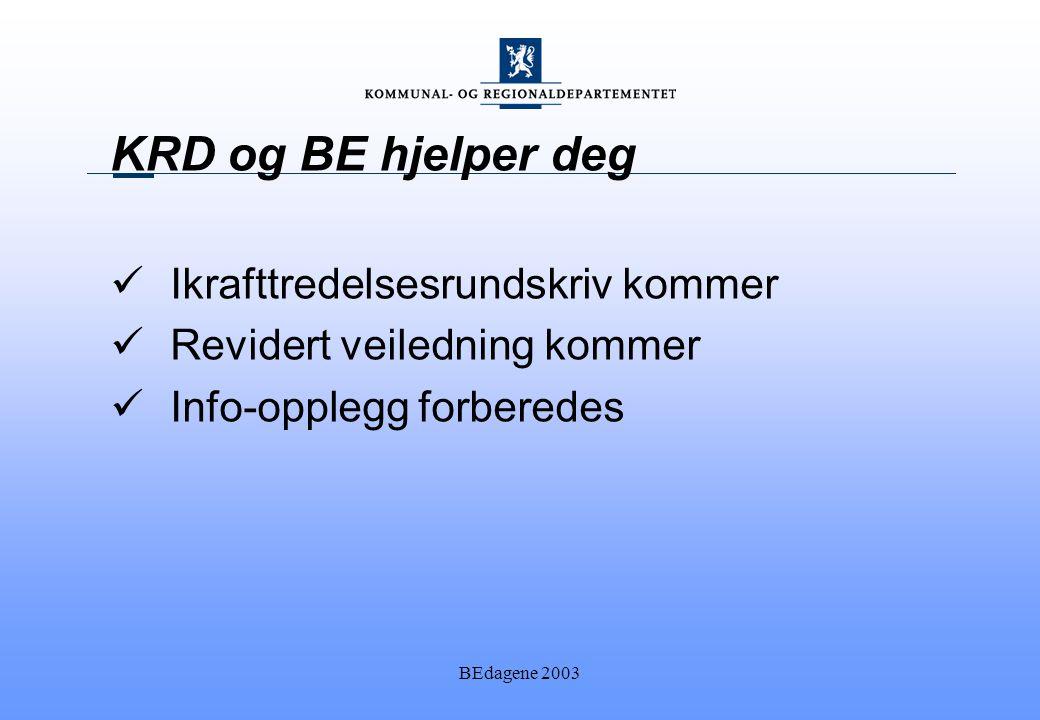 BEdagene 2003 KRD og BE hjelper deg Ikrafttredelsesrundskriv kommer Revidert veiledning kommer Info-opplegg forberedes