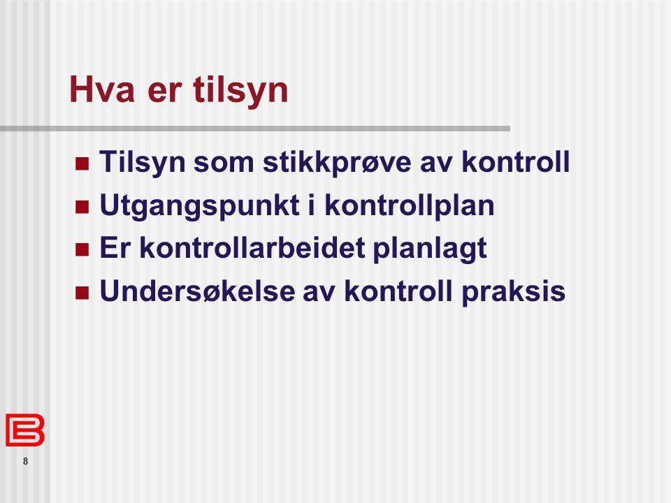 8 Hva er tilsyn Tilsyn som stikkprøve av kontroll Utgangspunkt i kontrollplan Er kontrollarbeidet planlagt Undersøkelse av kontroll praksis