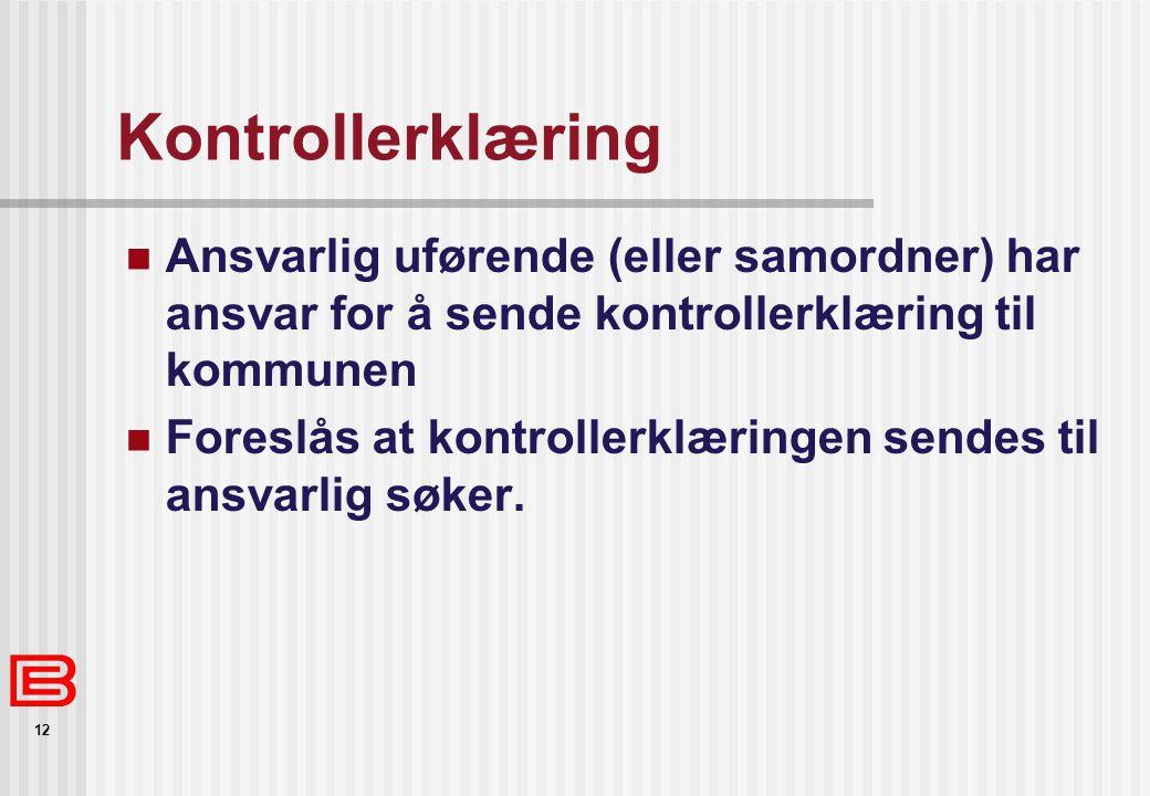 12 Kontrollerklæring Ansvarlig uførende (eller samordner) har ansvar for å sende kontrollerklæring til kommunen Foreslås at kontrollerklæringen sendes