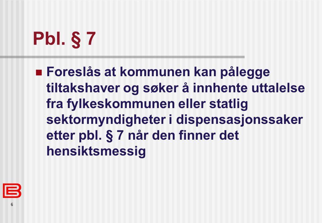 6 Pbl. § 7 Foreslås at kommunen kan pålegge tiltakshaver og søker å innhente uttalelse fra fylkeskommunen eller statlig sektormyndigheter i dispensasj