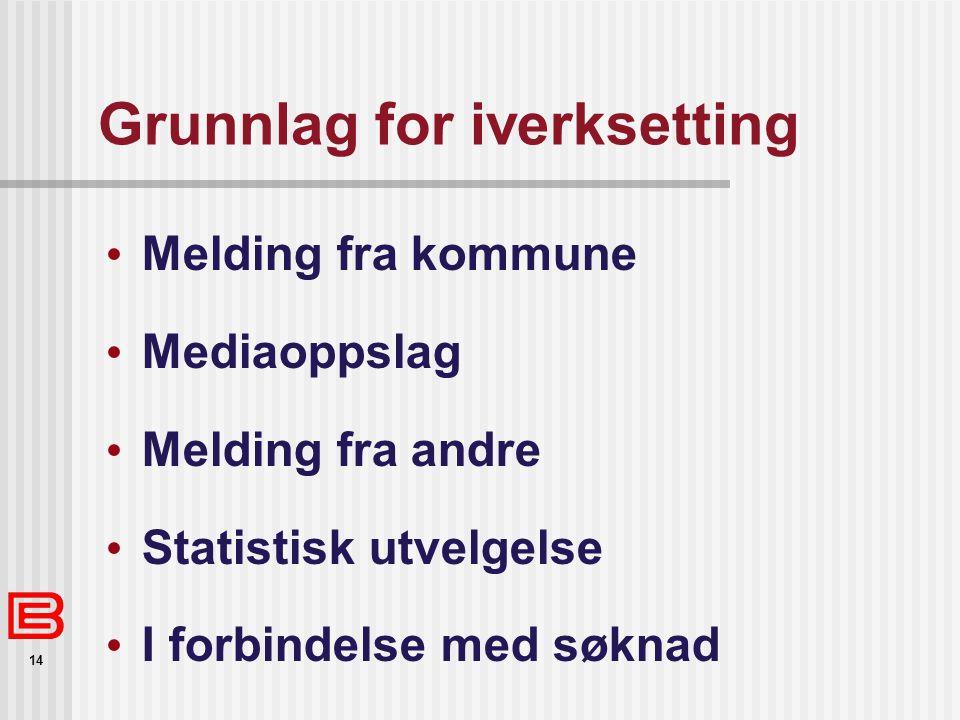 14 Grunnlag for iverksetting Melding fra kommune Mediaoppslag Melding fra andre Statistisk utvelgelse I forbindelse med søknad