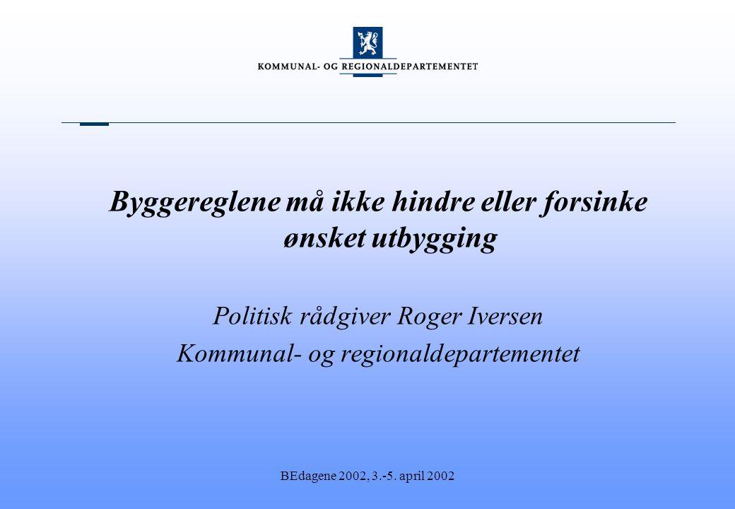 Byggereglene må ikke hindre eller forsinke ønsket utbygging Politisk rådgiver Roger Iversen Kommunal- og regionaldepartementet