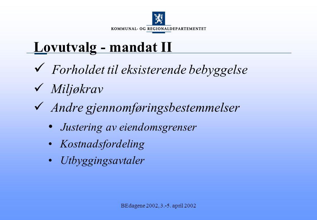 BEdagene 2002, 3.-5. april 2002 Lovutvalg - mandat II Forholdet til eksisterende bebyggelse Miljøkrav Andre gjennomføringsbestemmelser Justering av ei