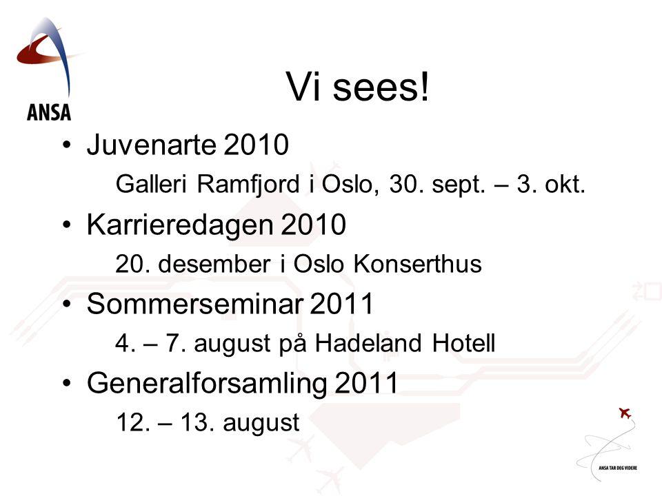 Vi sees! Juvenarte 2010 Galleri Ramfjord i Oslo, 30. sept. – 3. okt. Karrieredagen 2010 20. desember i Oslo Konserthus Sommerseminar 2011 4. – 7. augu