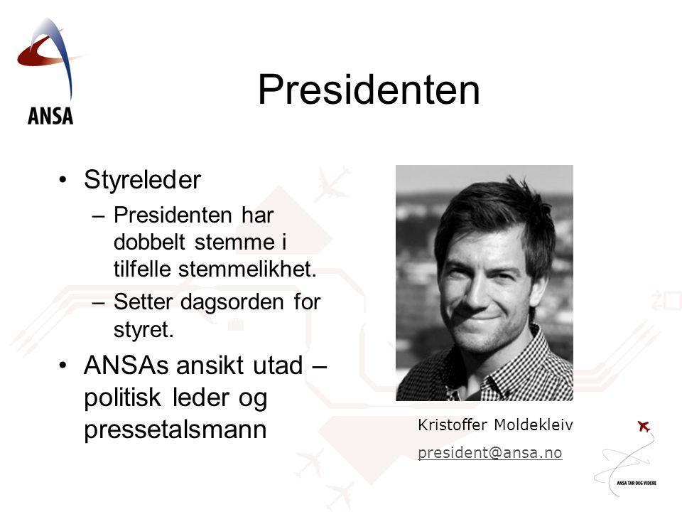 Presidenten Styreleder –Presidenten har dobbelt stemme i tilfelle stemmelikhet. –Setter dagsorden for styret. ANSAs ansikt utad – politisk leder og pr