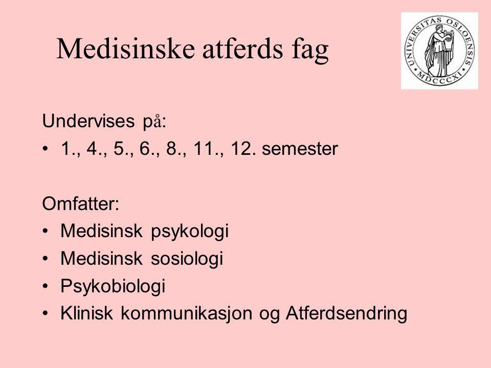 Medisinske atferds fag Undervises p å : 1., 4., 5., 6., 8., 11., 12. semester Omfatter: Medisinsk psykologi Medisinsk sosiologi Psykobiologi Klinisk k