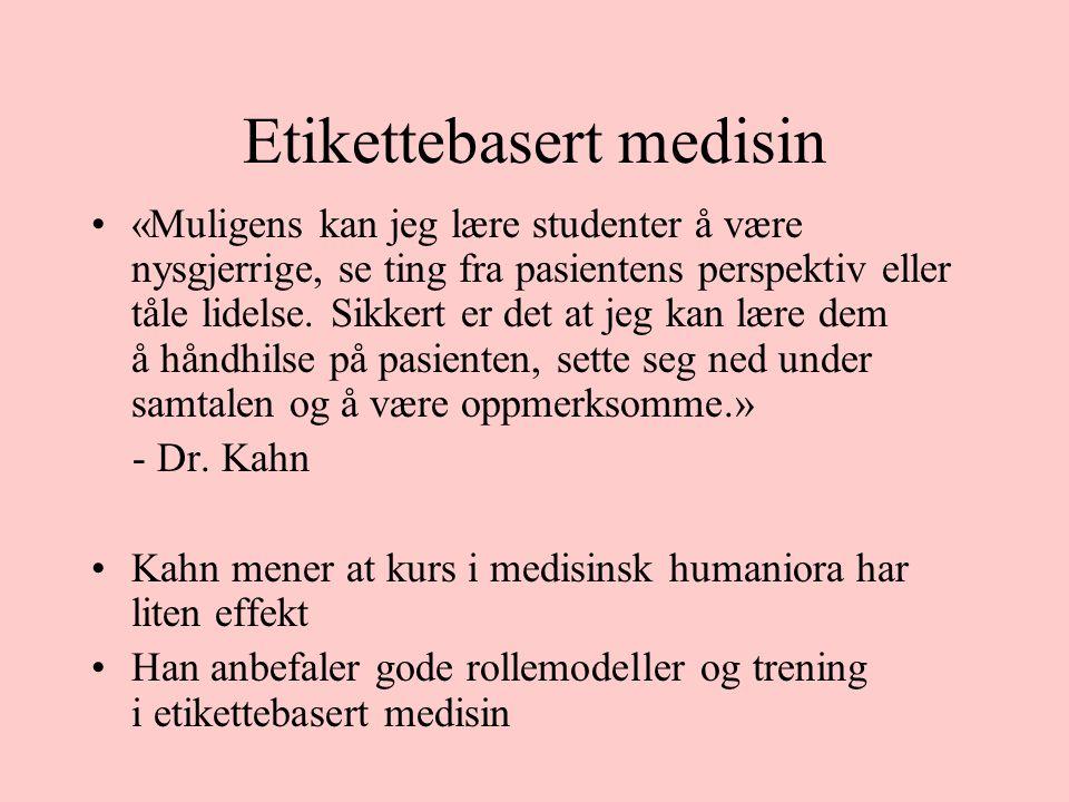 Etikettebasert medisin «Muligens kan jeg lære studenter å være nysgjerrige, se ting fra pasientens perspektiv eller tåle lidelse. Sikkert er det at je