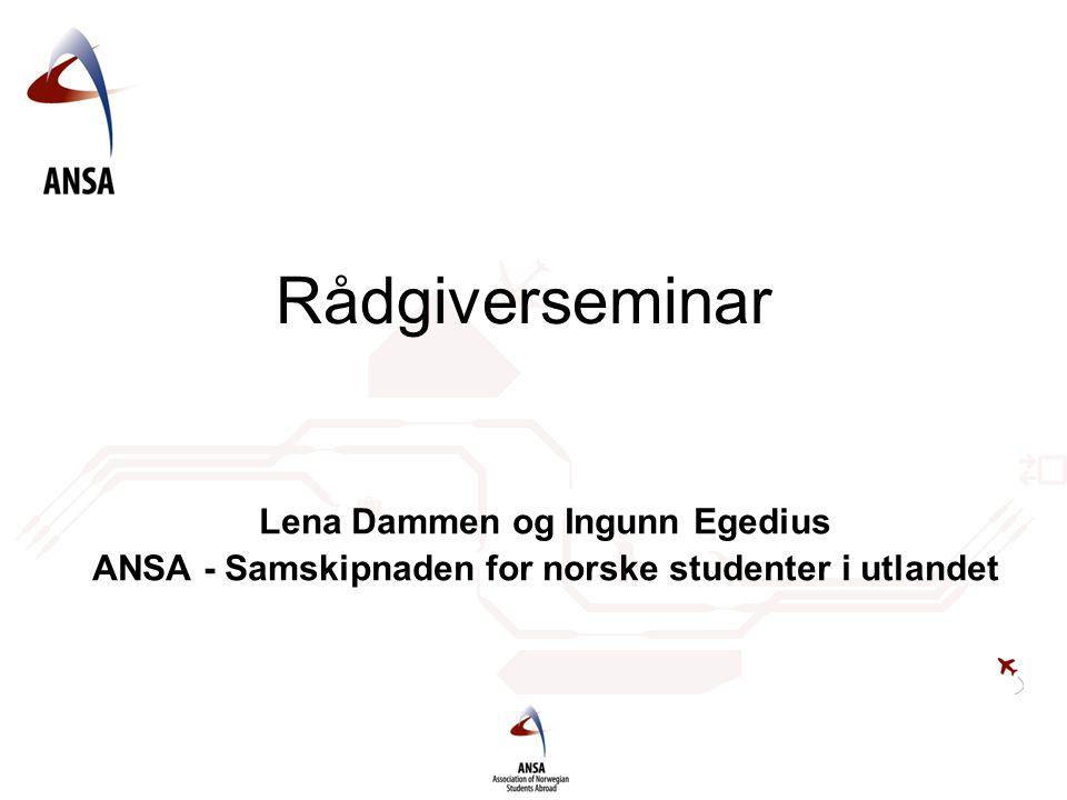 Rådgiverseminar Lena Dammen og Ingunn Egedius ANSA - Samskipnaden for norske studenter i utlandet