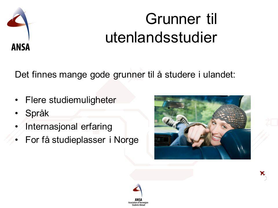 Grunner til utenlandsstudier Det finnes mange gode grunner til å studere i ulandet: Flere studiemuligheter Språk Internasjonal erfaring For få studiep