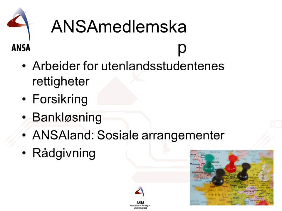 ANSAmedlemska p Arbeider for utenlandsstudentenes rettigheter Forsikring Bankløsning ANSAland: Sosiale arrangementer Rådgivning
