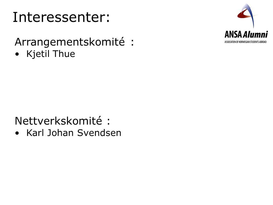 Interessenter: Arrangementskomité : Kjetil Thue Nettverkskomité : Karl Johan Svendsen