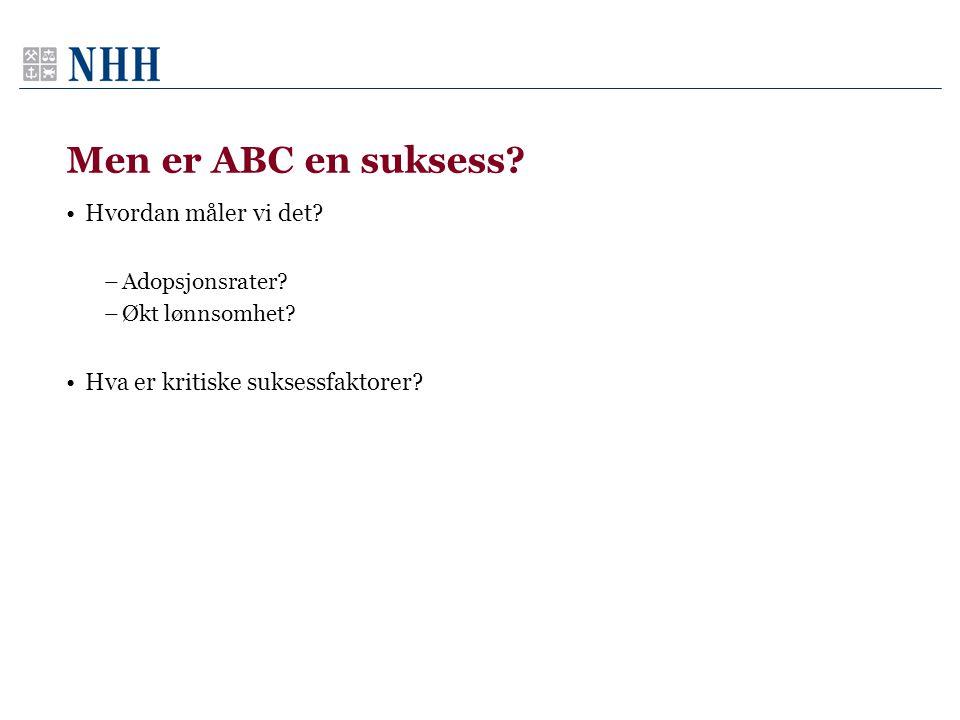 Men er ABC en suksess? Hvordan måler vi det? –Adopsjonsrater? –Økt lønnsomhet? Hva er kritiske suksessfaktorer?