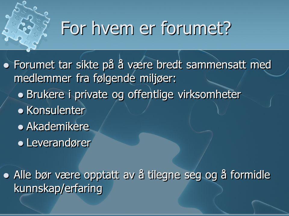 For hvem er forumet? Forumet tar sikte på å være bredt sammensatt med medlemmer fra følgende miljøer: Brukere i private og offentlige virksomheter Kon