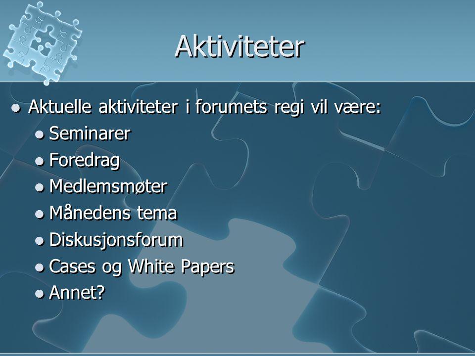 Aktiviteter Aktuelle aktiviteter i forumets regi vil være: Seminarer Foredrag Medlemsmøter Månedens tema Diskusjonsforum Cases og White Papers Annet.