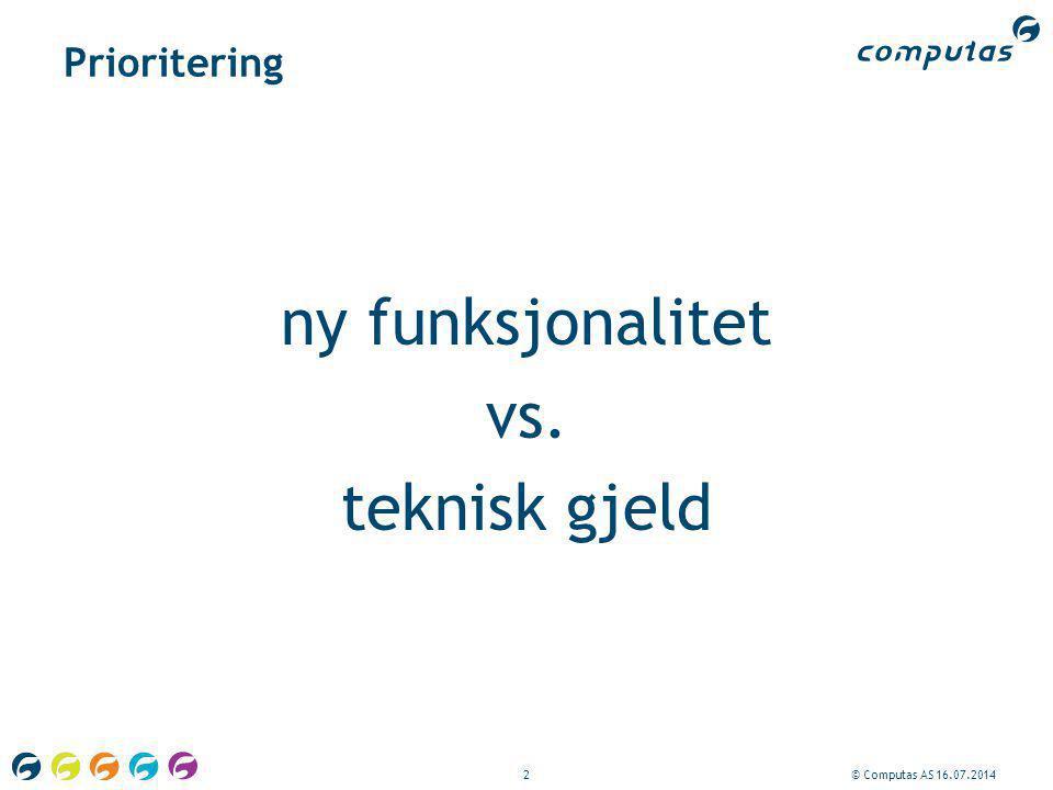 2© Computas AS 16.07.2014 Prioritering ny funksjonalitet vs. teknisk gjeld
