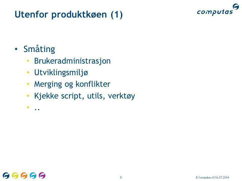 5© Computas AS 16.07.2014 Utenfor produktkøen (1) Småting Brukeradministrasjon Utviklingsmiljø Merging og konflikter Kjekke script, utils, verktøy..