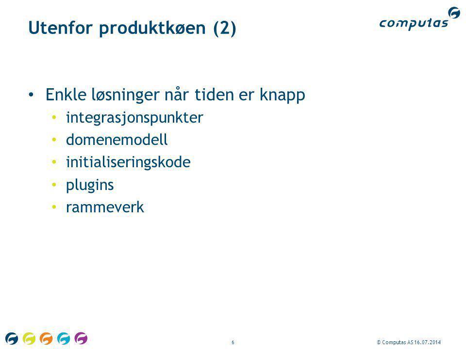 6© Computas AS 16.07.2014 Utenfor produktkøen (2) Enkle løsninger når tiden er knapp integrasjonspunkter domenemodell initialiseringskode plugins ramm