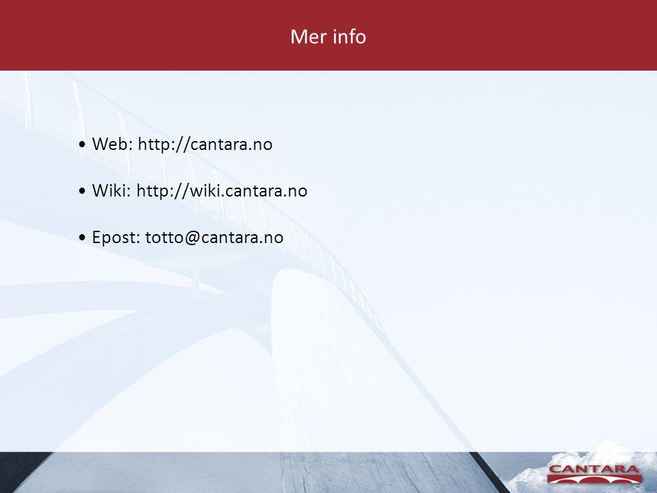 Mer info Web: http://cantara.no Wiki: http://wiki.cantara.no Epost: totto@cantara.no