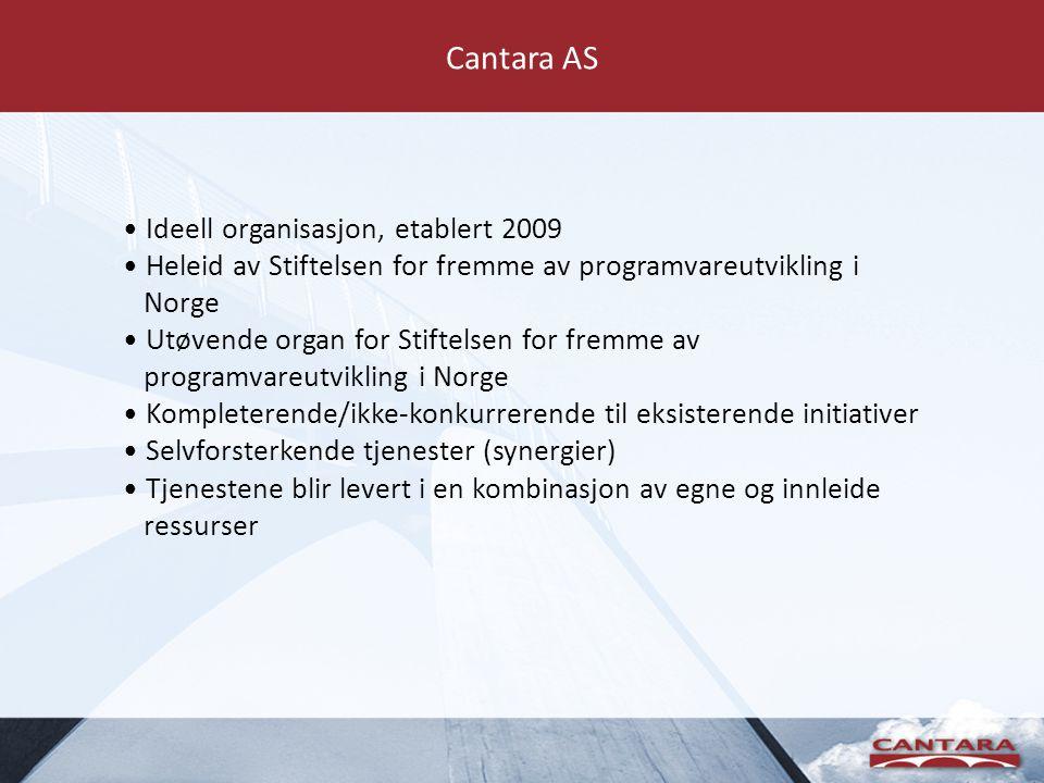 Cantara AS Ideell organisasjon, etablert 2009 Heleid av Stiftelsen for fremme av programvareutvikling i Norge Utøvende organ for Stiftelsen for fremme av programvareutvikling i Norge Kompleterende/ikke-konkurrerende til eksisterende initiativer Selvforsterkende tjenester (synergier) Tjenestene blir levert i en kombinasjon av egne og innleide ressurser