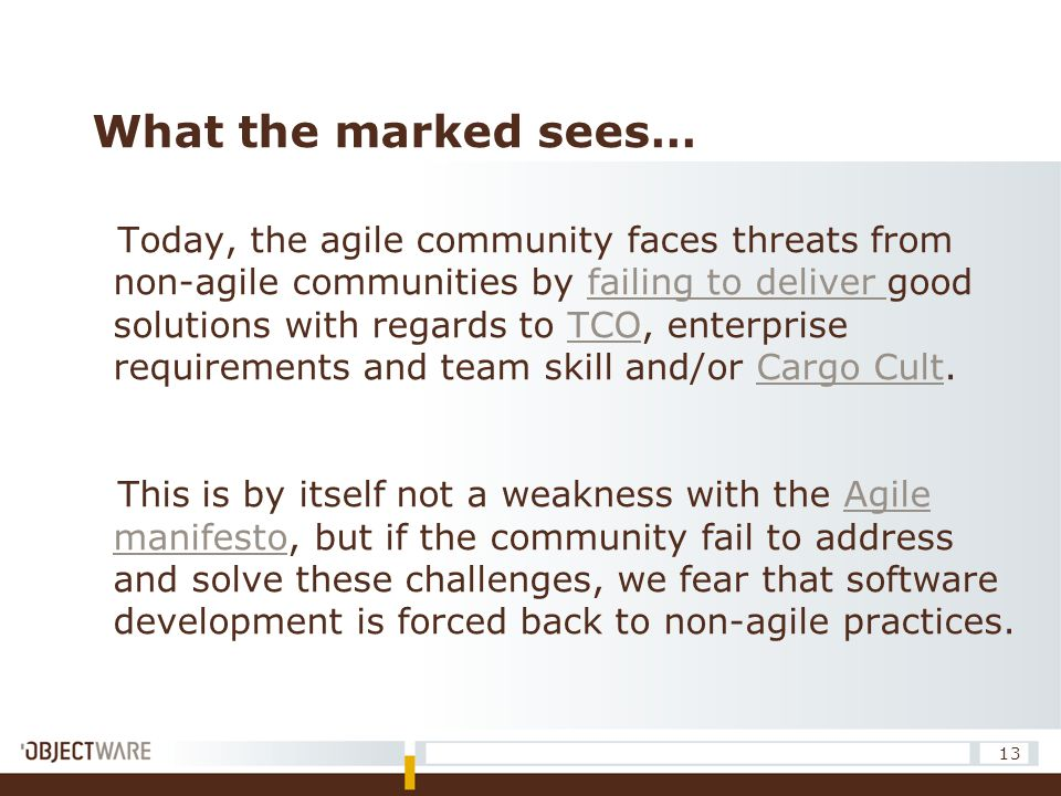 What the marked sees… Today, the agile community faces threats from non-agile communities by failing to deliver good solutions with regards to TCO, en