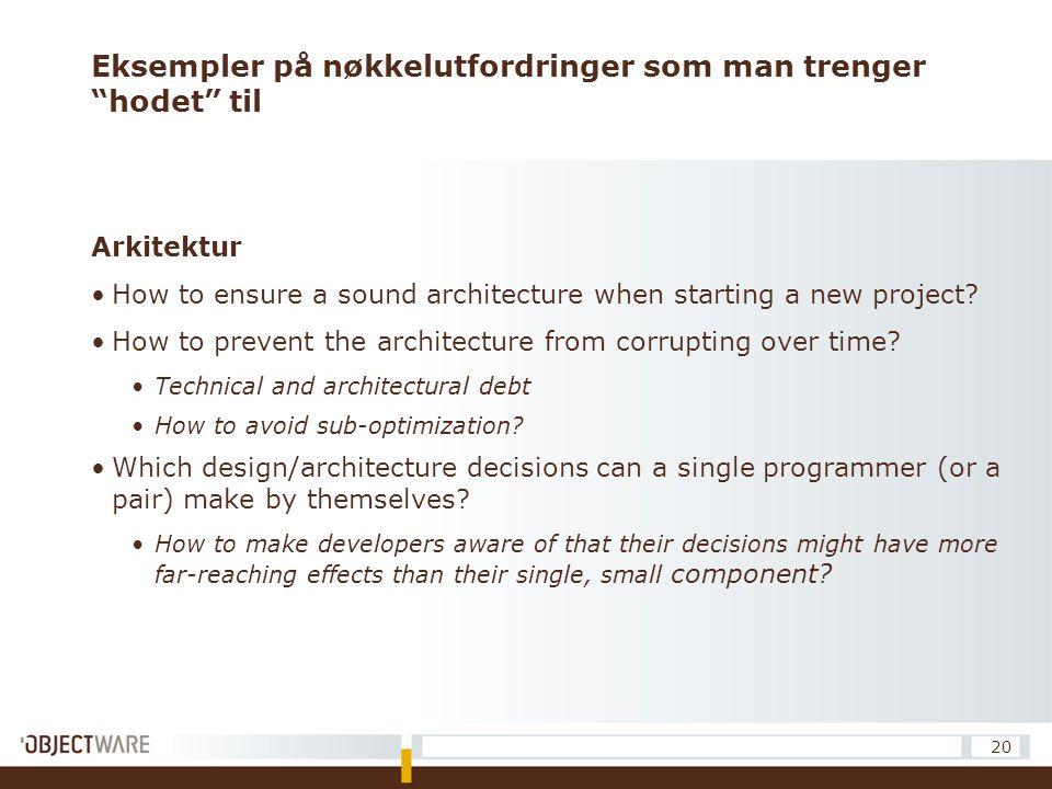 """Eksempler på nøkkelutfordringer som man trenger """"hodet"""" til Arkitektur How to ensure a sound architecture when starting a new project? How to prevent"""