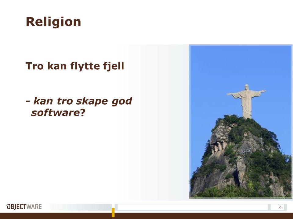 Religion Tro kan flytte fjell - kan tro skape god software? 4
