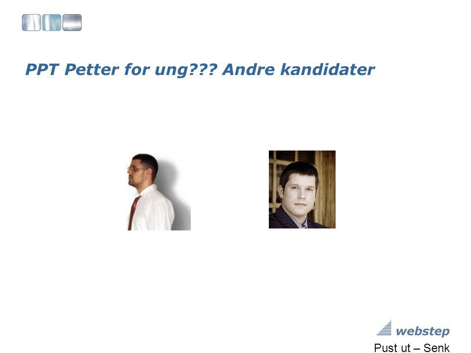 PPT Petter for ung??? Andre kandidater Pust ut – Senk skuldrene