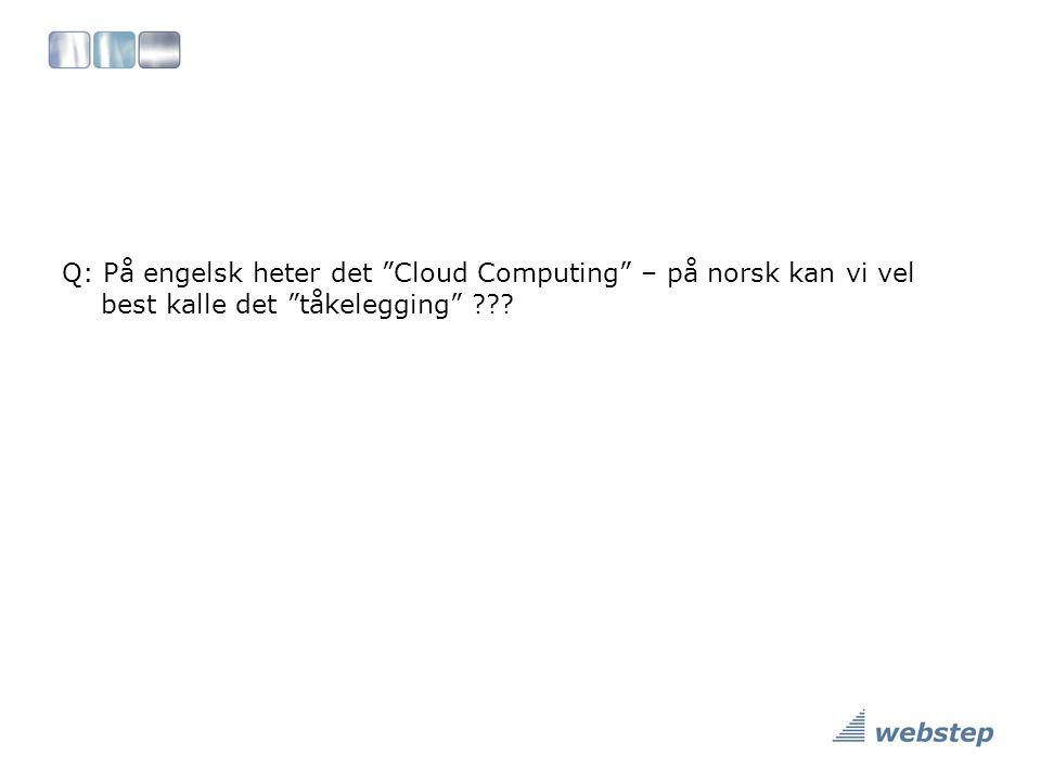 Q: På engelsk heter det Cloud Computing – på norsk kan vi vel best kalle det tåkelegging ???
