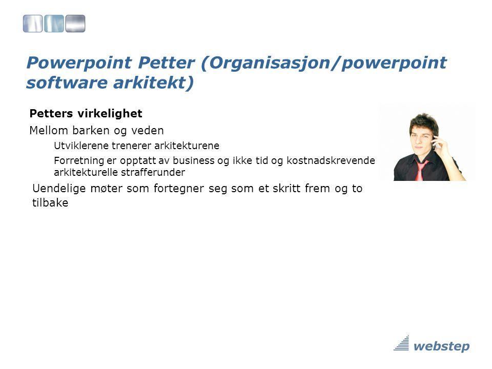 Powerpoint Petter (Organisasjon/powerpoint software arkitekt) Petters virkelighet Mellom barken og veden Utviklerene trenerer arkitekturene Forretning er opptatt av business og ikke tid og kostnadskrevende arkitekturelle strafferunder Uendelige møter som fortegner seg som et skritt frem og to tilbake