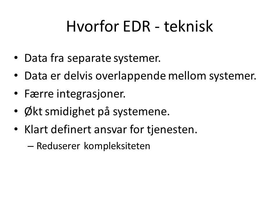 Hvorfor EDR - teknisk Data fra separate systemer. Data er delvis overlappende mellom systemer.