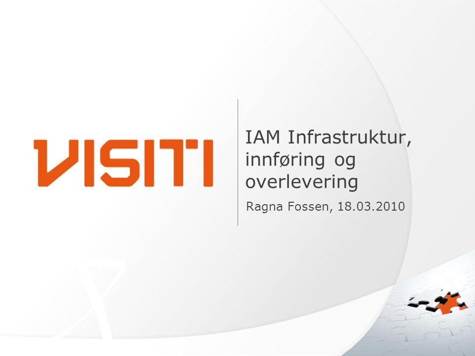 IAM Infrastruktur, innføring og overlevering Ragna Fossen, 18.03.2010