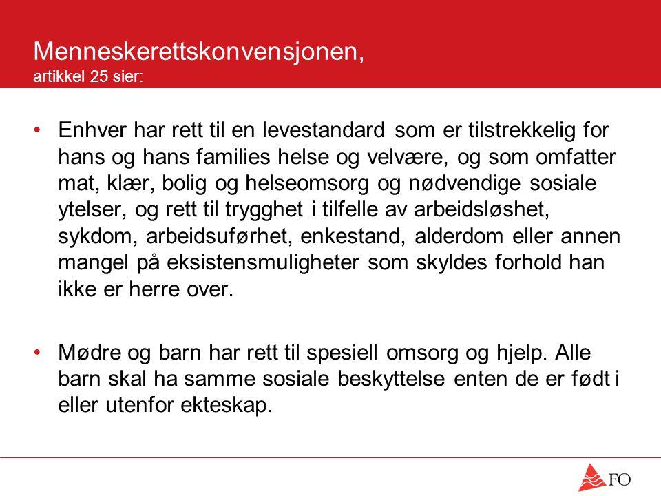 Menneskerettskonvensjonen, artikkel 25 sier: Enhver har rett til en levestandard som er tilstrekkelig for hans og hans families helse og velvære, og s