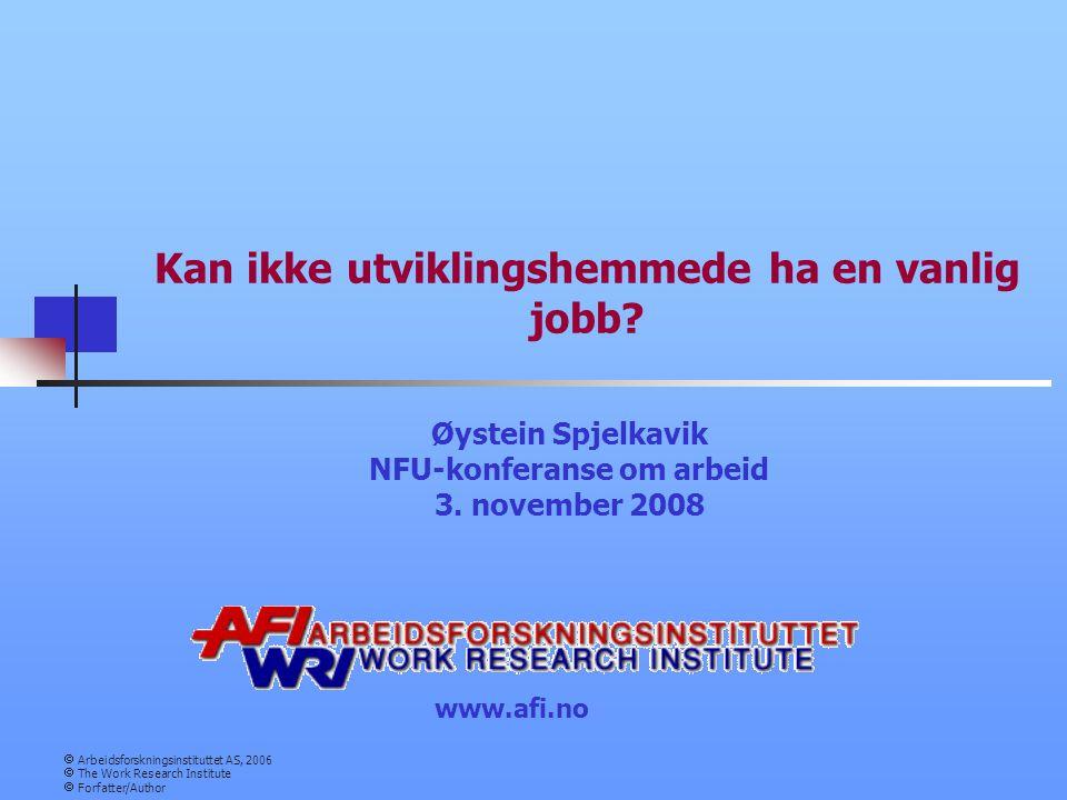 www.afi.no  Arbeidsforskningsinstituttet AS, 2006  The Work Research Institute  Forfatter/Author Kan ikke utviklingshemmede ha en vanlig jobb.