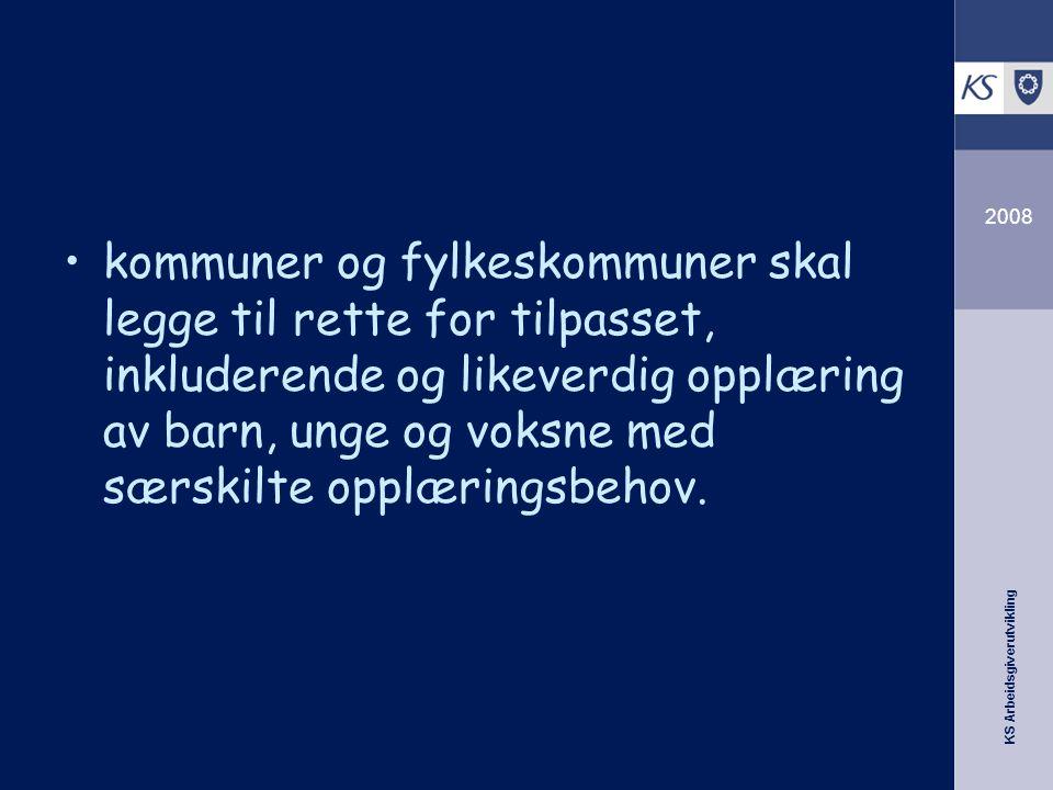 KS Arbeidsgiverutvikling 2008 kommuner og fylkeskommuner skal legge til rette for tilpasset, inkluderende og likeverdig opplæring av barn, unge og vok