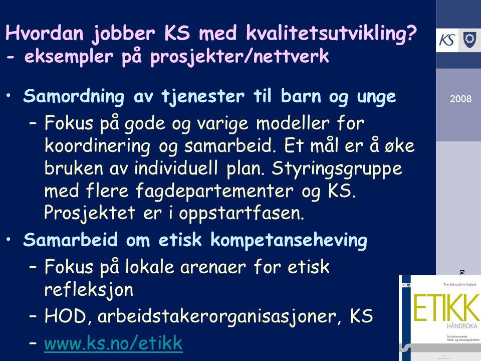 KS Arbeidsgiverutvikling 2008 Hvordan jobber KS med kvalitetsutvikling? - eksempler på prosjekter/nettverk Samordning av tjenester til barn og unge –F