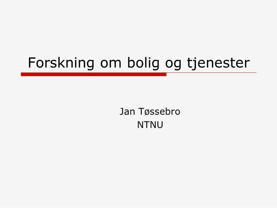 Forskning om bolig og tjenester Jan Tøssebro NTNU