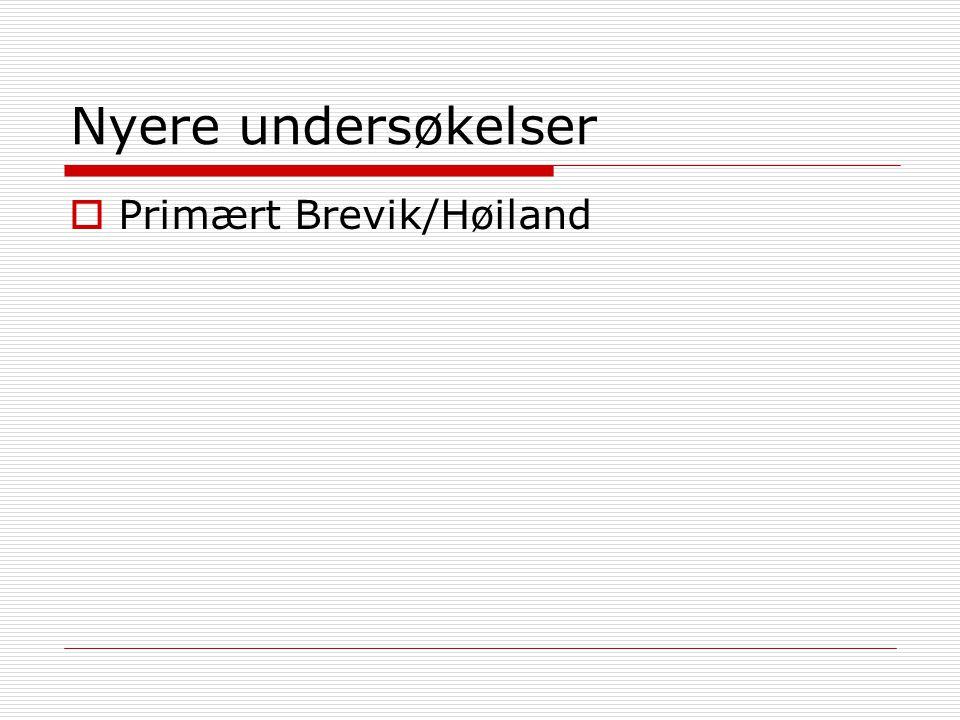 Nyere undersøkelser  Primært Brevik/Høiland