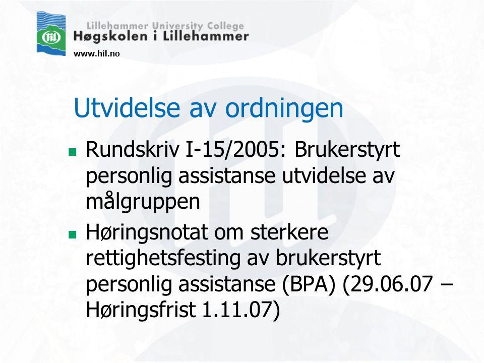 www.hil.no Utvidelse av ordningen Rundskriv I-15/2005: Brukerstyrt personlig assistanse utvidelse av målgruppen Høringsnotat om sterkere rettighetsfesting av brukerstyrt personlig assistanse (BPA) (29.06.07 – Høringsfrist 1.11.07)