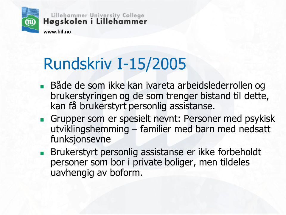 www.hil.no Rundskriv I-15/2005 Både de som ikke kan ivareta arbeidslederrollen og brukerstyringen og de som trenger bistand til dette, kan få brukerstyrt personlig assistanse.