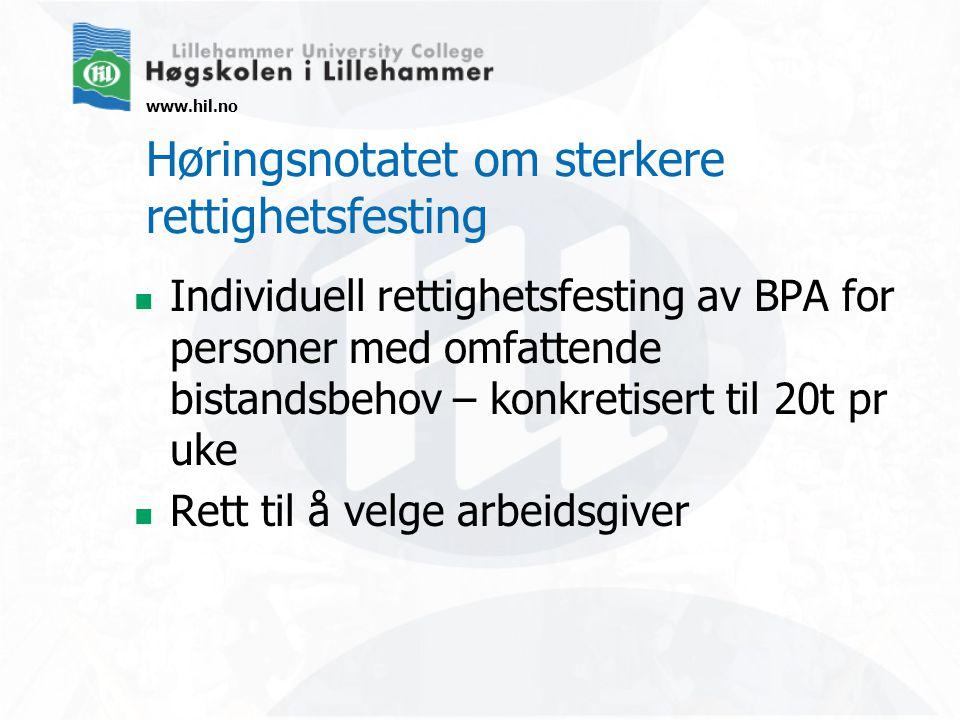 www.hil.no Høringsnotatet om sterkere rettighetsfesting Individuell rettighetsfesting av BPA for personer med omfattende bistandsbehov – konkretisert til 20t pr uke Rett til å velge arbeidsgiver