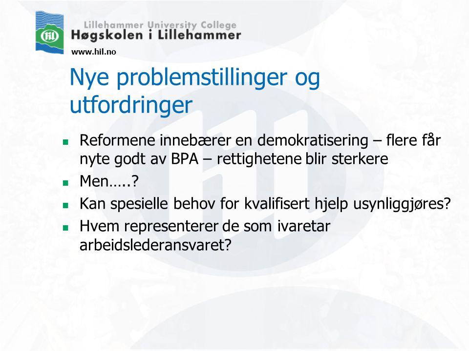 www.hil.no Nye problemstillinger og utfordringer Reformene innebærer en demokratisering – flere får nyte godt av BPA – rettighetene blir sterkere Men…...
