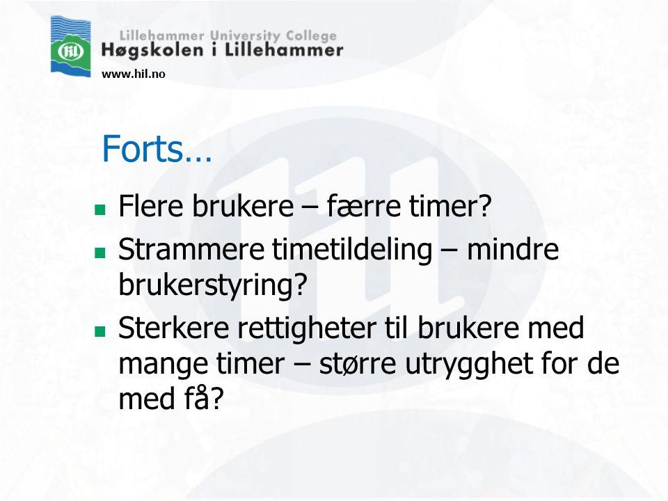 www.hil.no Forts… Flere brukere – færre timer. Strammere timetildeling – mindre brukerstyring.
