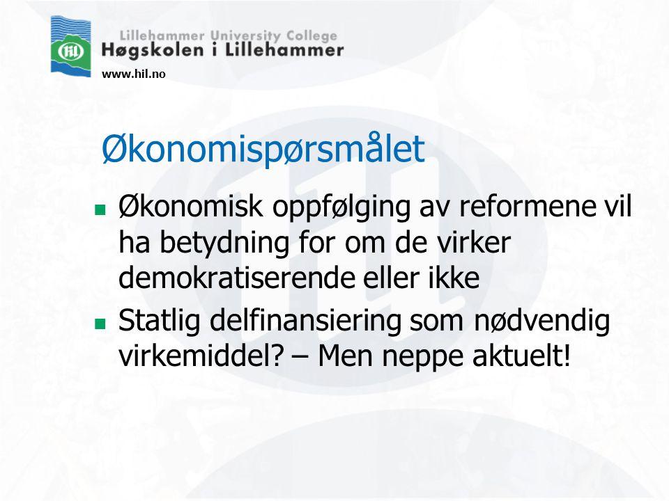 www.hil.no Økonomispørsmålet Økonomisk oppfølging av reformene vil ha betydning for om de virker demokratiserende eller ikke Statlig delfinansiering som nødvendig virkemiddel.