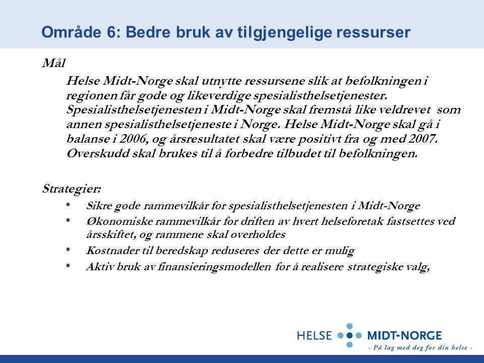 Område 6: Bedre bruk av tilgjengelige ressurser Mål Helse Midt-Norge skal utnytte ressursene slik at befolkningen i regionen får gode og likeverdige s